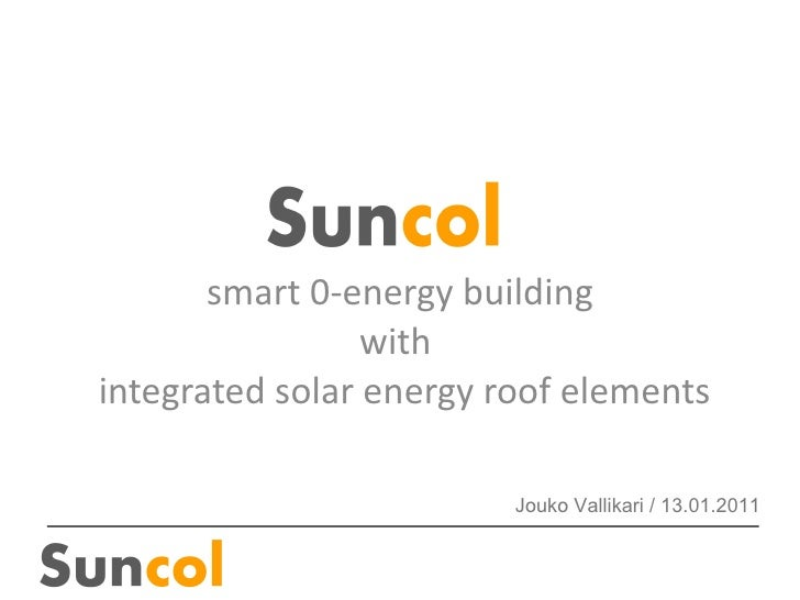 smart 0-energy building with   integrated solar energy roof elements Jouko Vallikari / 13.01.2011