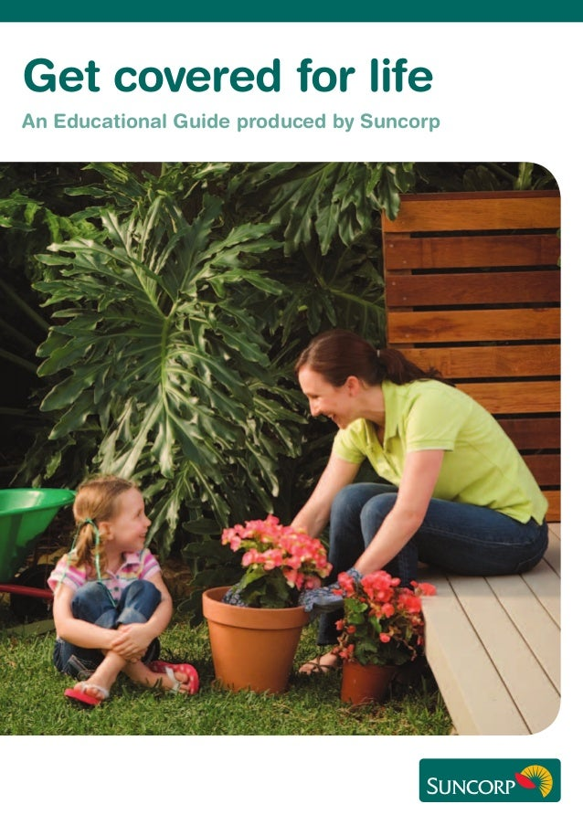Get covered for life An Educational Guide produced by Suncorp
