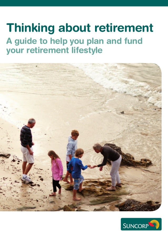 Thinking about retirement A guide to help you plan and fund your retirement lifestyle