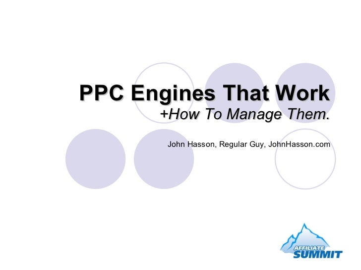 PPC Engines That Work +How To Manage Them. John Hasson, Regular Guy, JohnHasson.com