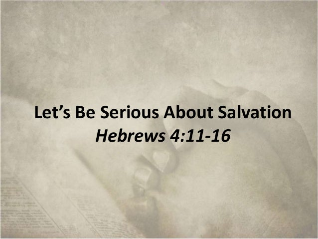 Let's Be Serious About Salvation Hebrews 4:11-16