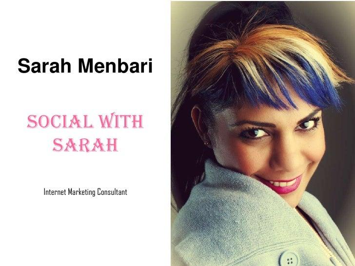 Sarah MenbariSocial With  Sarah  Internet Marketing Consultant