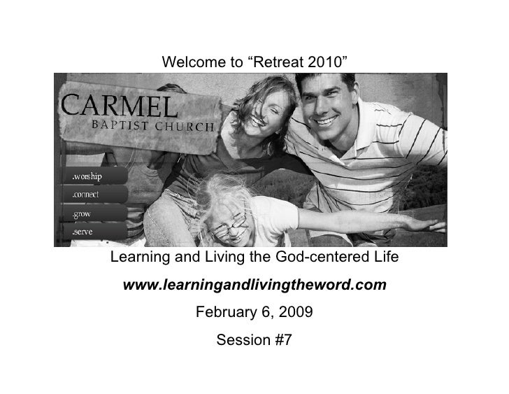 "Welcome to ""Retreat 2010""Learning and Living the God-centered Life www.learningandlivingtheword.com            February 6,..."