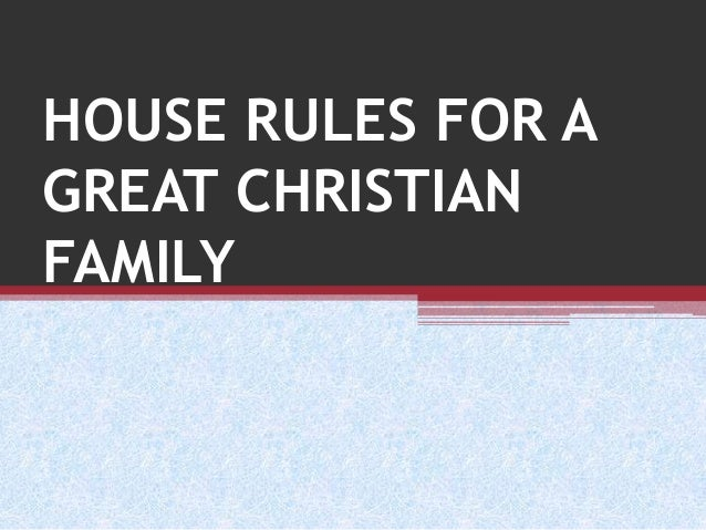HOUSE RULES FOR A GREAT CHRISTIAN FAMILY