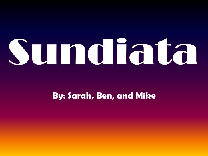 Sundiata<br />By: Sarah, Ben, and Mike<br />