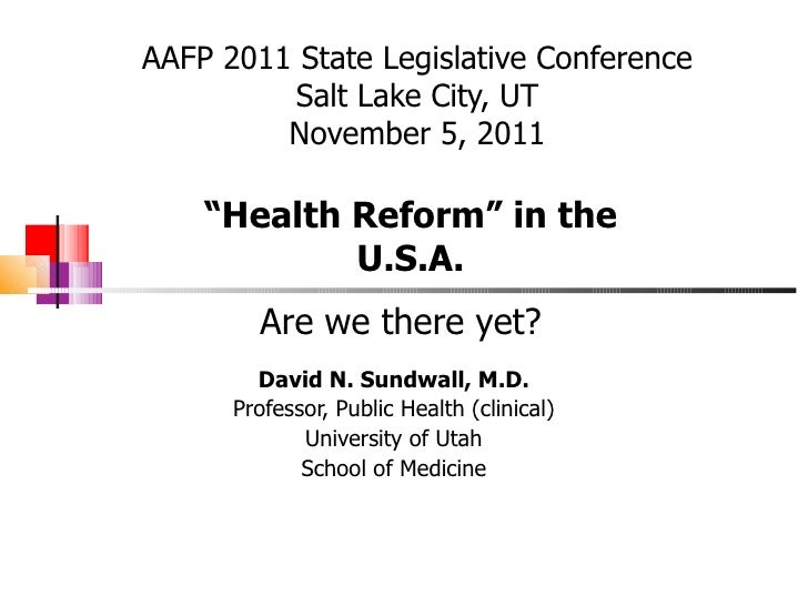 AAFP 2011 State Legislative Conference Salt Lake City, UT November 5, 2011 David N. Sundwall, M.D. Professor, Public Healt...