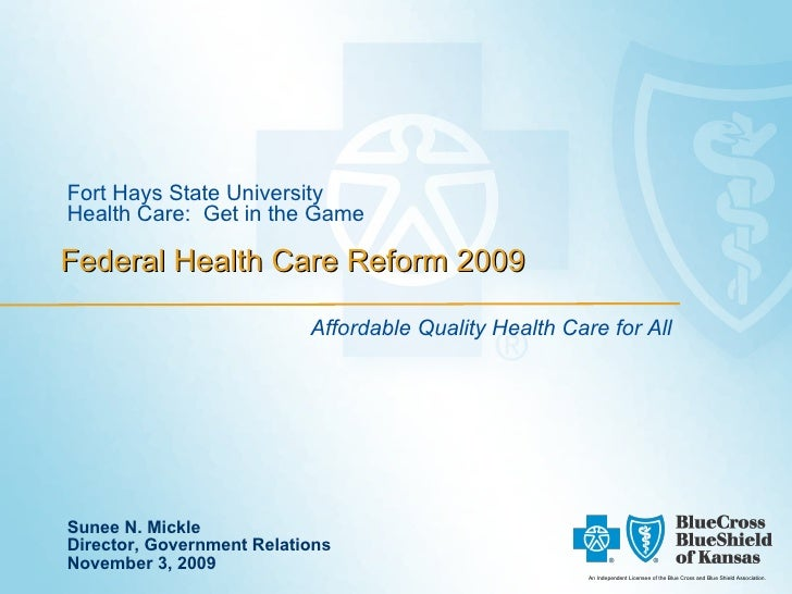 Federal Health Care Reform 2009 Fort Hays State University Health Care:  Get in the Game Affordable Quality Health Care fo...