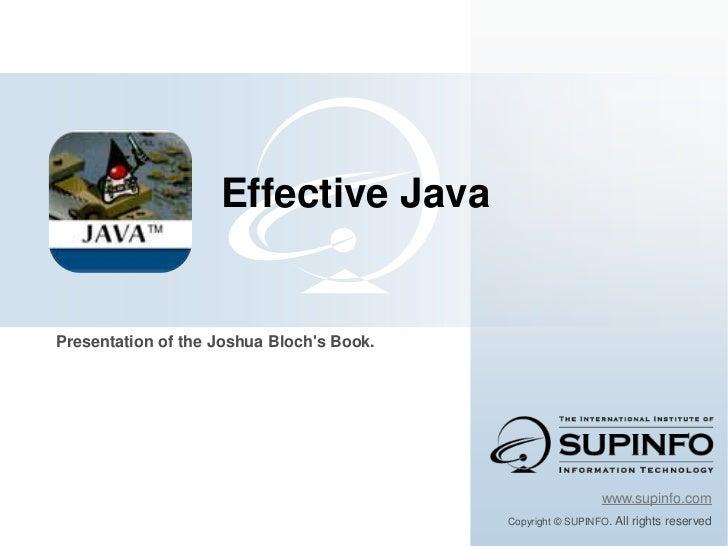 Effective JavaPresentation of the Joshua Blochs Book.                                                             www.supi...