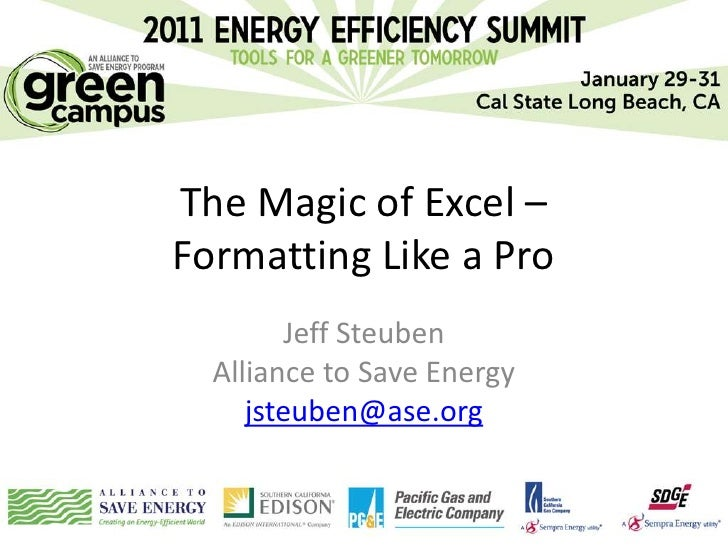 The Magic of Excel –Formatting Like a Pro        Jeff Steuben  Alliance to Save Energy     jsteuben@ase.org