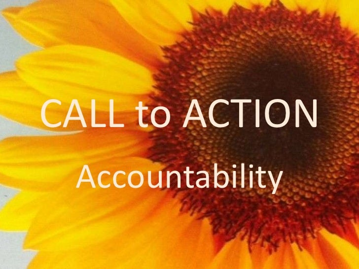 CALL to ACTION <br />Accountability<br />
