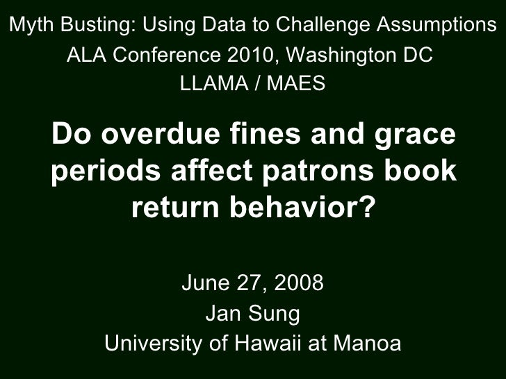 June 27, 2008 Jan Sung University of Hawaii at Manoa Myth Busting:Using Data to Challenge Assumptions ALA Conference 2010...