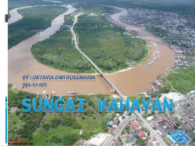 Identitas sungai  Sungai Kahayan merupakan salah satu sungai terpanjang di KalimantanTengah, Indonesia.  Sungai yang ter...