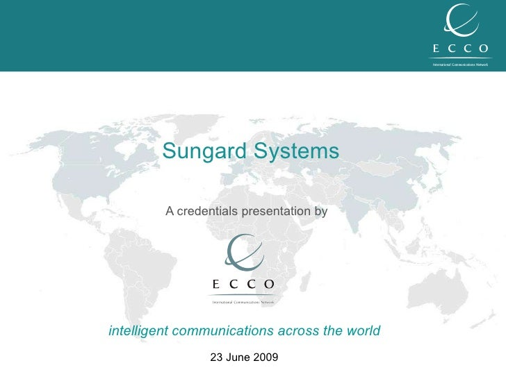 A credentials presentation by intelligent communications across the world 23 June 2009 Sungard Systems
