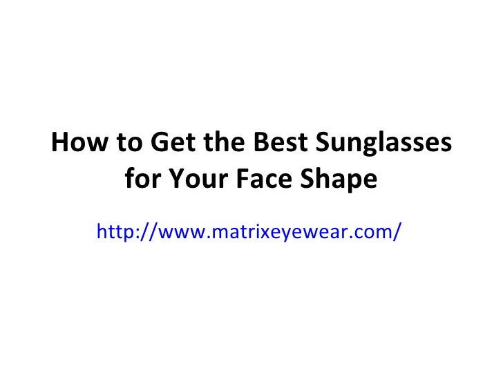 How to Get the Best Sunglasses for Your Face Shape http://www.matrixeyewear.com/