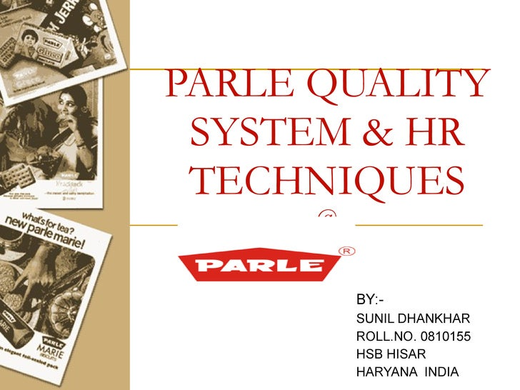 PARLE QUALITY SYSTEM & HR TECHNIQUES @ BY:-   SUNIL DHANKHAR ROLL.NO. 0810155 HSB HISAR HARYANA  INDIA