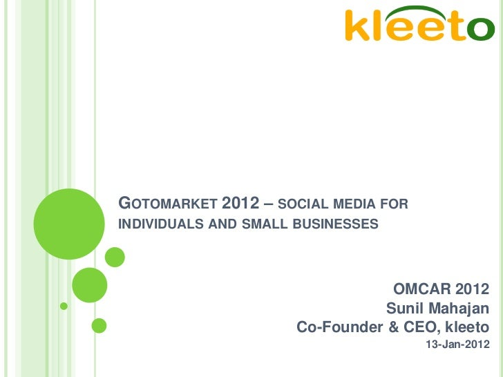 GOTOMARKET 2012 – SOCIAL MEDIA FORINDIVIDUALS AND SMALL BUSINESSES                                 OMCAR 2012             ...