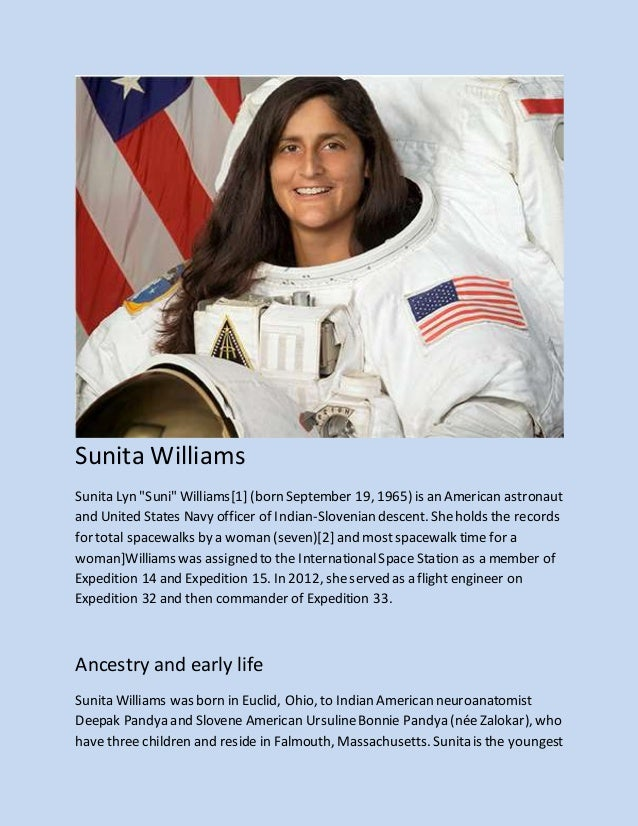 """essay sunita williams Sunita williams """"don't get bogged down by the notion of limits there aren't any""""  holding the records for total spacewalks by a female."""