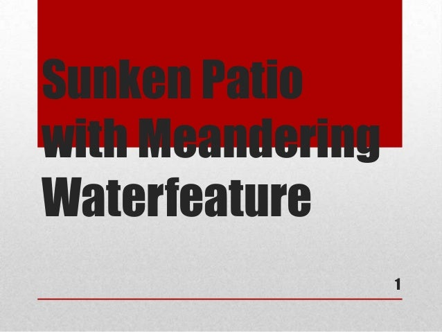 Sunken Patiowith MeanderingWaterfeature                  1