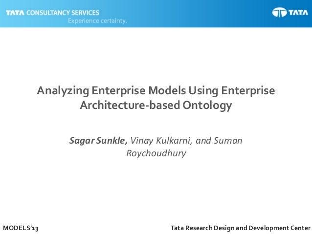 1MODELS'13 Tata Research Design and Development Center Analyzing Enterprise Models Using Enterprise Architecture-based Ont...