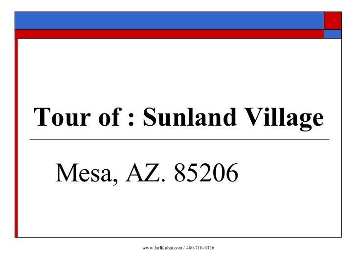 Sunland Village – Community Tour          Mesa, AZ. 85206               www.JarlKubat.com / 480-710-6326