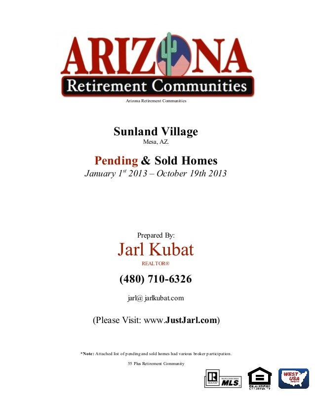 Arizona Retirement Communities  Sunland Village Mesa, AZ.  Pending & Sold Homes January 1st 2013 – October 19th 2013  Prep...