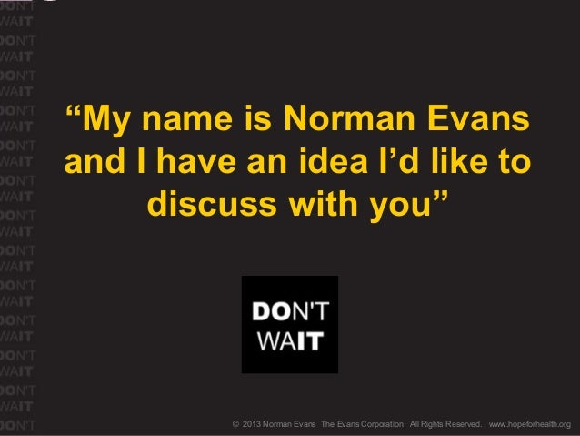"""© 2013 Norman Evans The Evans Corporation All Rights Reserved. www.hopeforhealth.org""""My name is Norman Evansand I have an ..."""