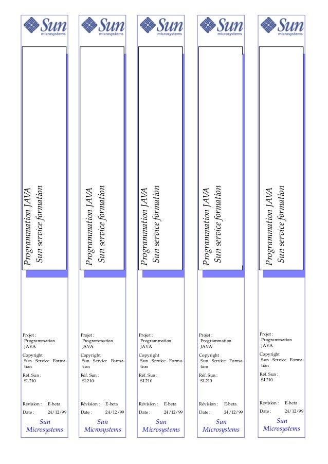 Projet :ProgrammationJAVACopyrightSun Service Forma-tionRéf. Sun :SL210Révision : E-betaDate : 24/12/99SunMicrosystemsProj...