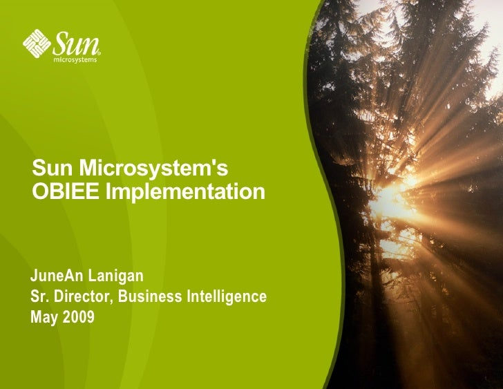 Sun Microsystem's OBIEE Implementation   JuneAn Lanigan Sr. Director, Business Intelligence May 2009                      ...