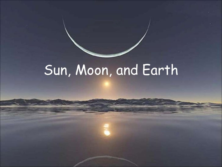 Sun, moon, and earth