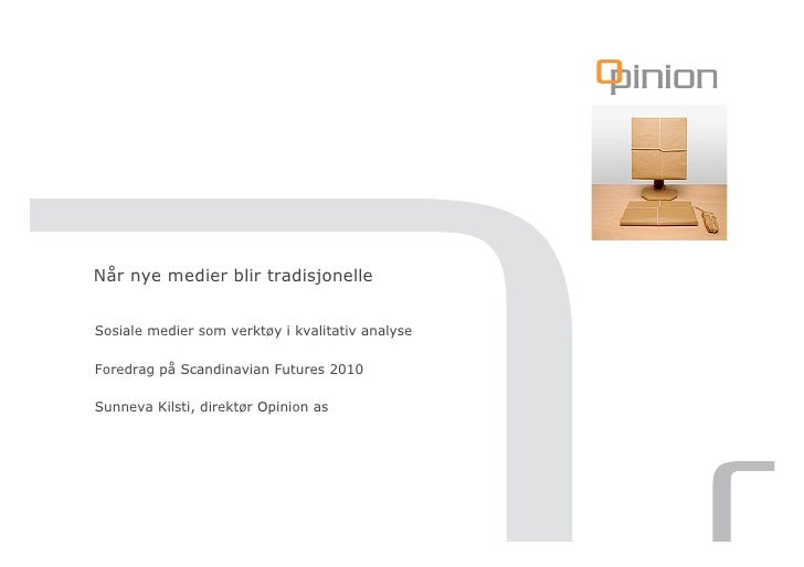 Når nye medier blir tradisjonelle   Sosiale medier som verktøy i kvalitativ analyse  Foredrag på Scandinavian Futures 2010...
