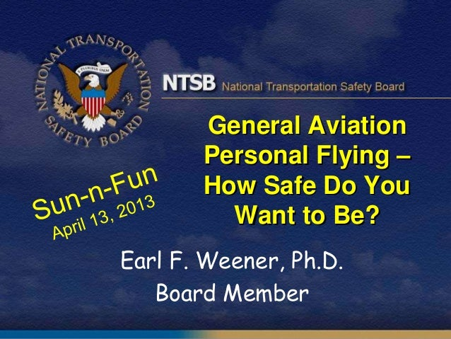 General AviationPersonal Flying –How Safe Do YouWant to Be?Earl F. Weener, Ph.D.Board Member