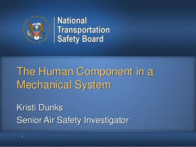 The Human Component in aMechanical System1Kristi DunksSenior Air Safety Investigator