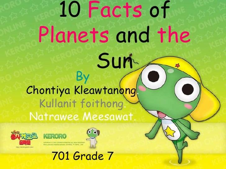 10 Facts of   Planets and the         Sun          By Chontiya Kleawtanong.   Kullanit foithong. Natrawee Meesawat.       ...