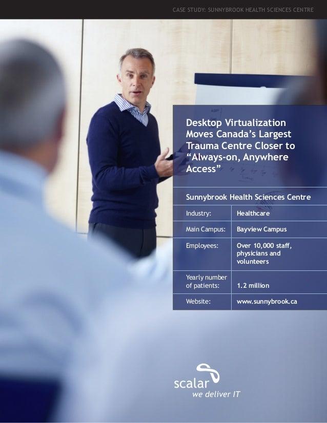 "CASE STUDY: SUNNYBROOK HEALTH SCIENCES CENTRE  Desktop Virtualization Moves Canada's Largest Trauma Centre Closer to ""Alwa..."