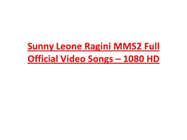 Sunny Leone Ragini MMS2 Full Official Video Songs – 1080 HD