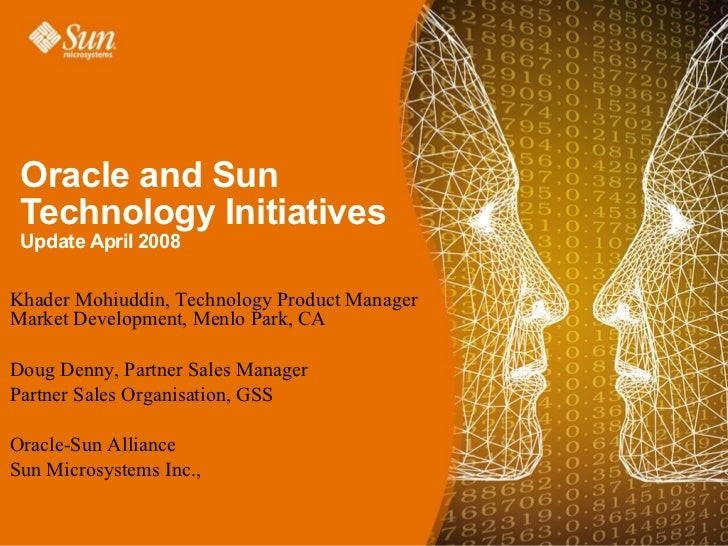 Oracle and Sun Technology Initiatives Update April 2008Khader Mohiuddin, Technology Product ManagerMarket Development, Men...