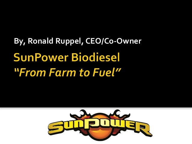 "SunPower Biodiesel: ""From Farm to Fuel"""