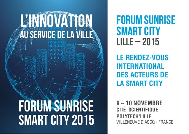 LE RENDEZ-VOUS INTERNATIONAL DES ACTEURS DE LA SMART CITY 9 – 10 NOVEMBRE CITÉ SCIENTIFIQUE POLYTECH'LILLE VILLENEUVE D'AS...