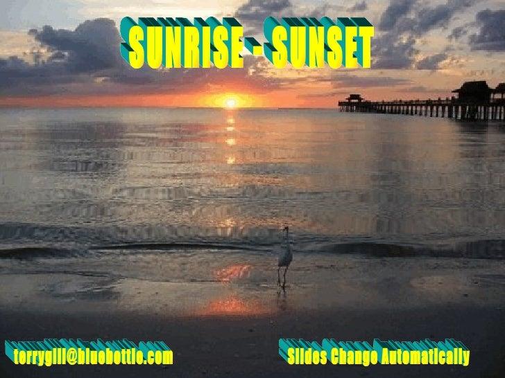 SUNRISE - SUNSET [email_address] Slides Change Automatically