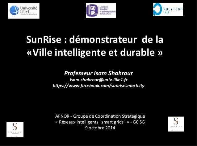 SunRise  :  démonstrateur    de  la     «Ville  intelligente  et  durable  »   Professeur  Isam...