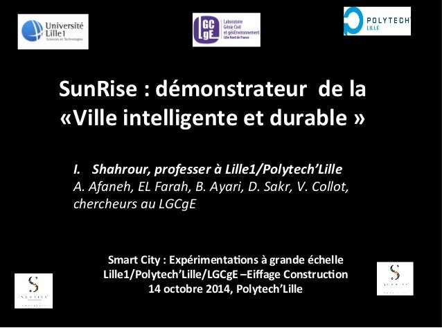 SunRise  :  démonstrateur  de  la  «Ville  intelligente  et  durable  »  I. Shahrour,  professer  à  Lille1/Polytech'Lille...