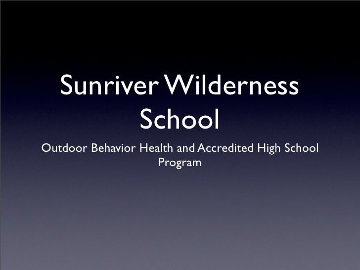 Sunriver Wilderness          School Outdoor Behavior Health and Accredited High School                     Program