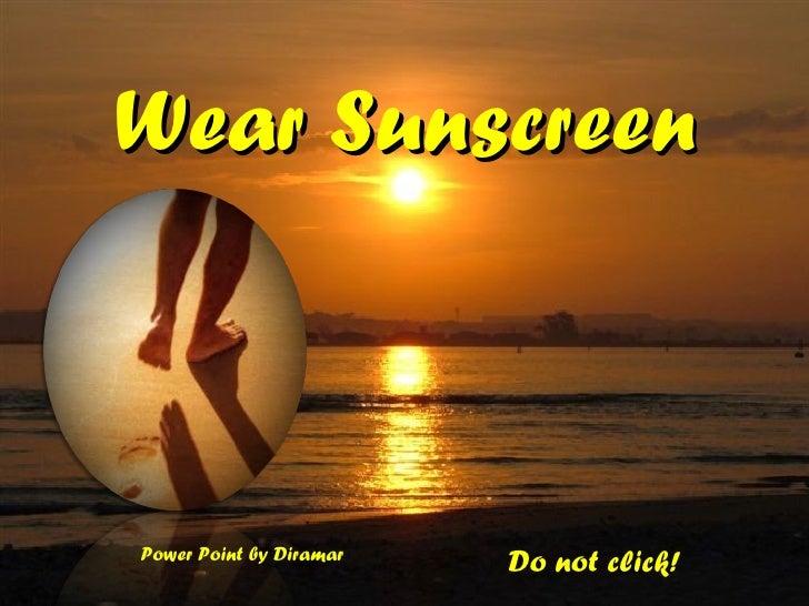 Wear Sunscreen Do not click! Power Point by Diramar