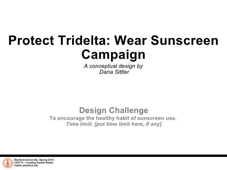 Protect Tridelta: Wear Sunscreen Campaign A conceptual design by  Dana Sittler Stanford University, Spring 2010 CS377v - C...