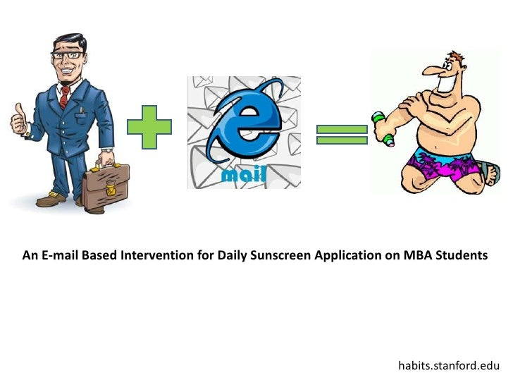 An E-mail Based Intervention for Daily Sunscreen Application on MBA Students<br />Eric Kinariwala<br />habits.stanford.edu...
