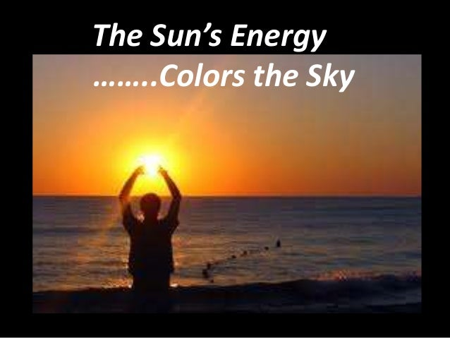 The Sun's Energy ……..Colors the Sky