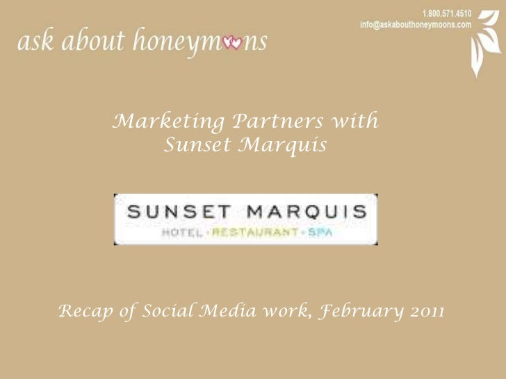 Marketing Partners with <br />Sunset Marquis<br />Recap of Social Media work, February 2011<br />