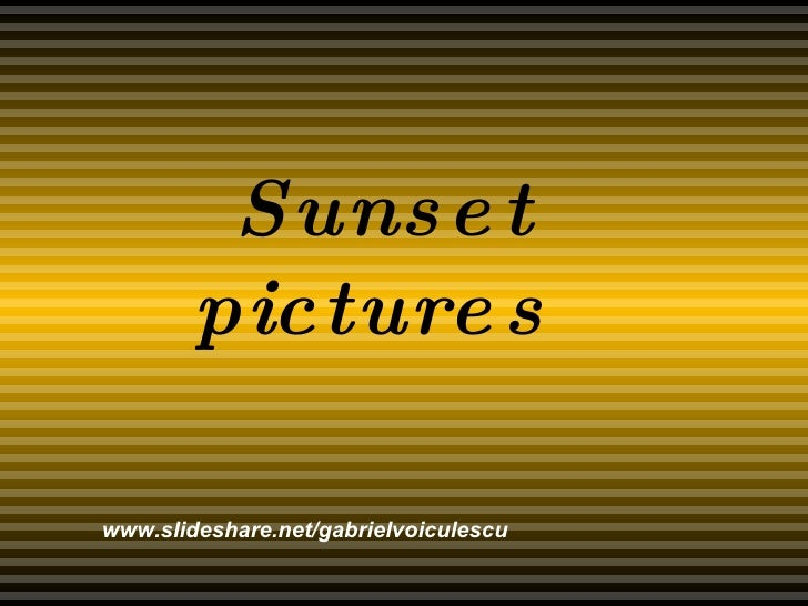 Sunset pictures www.slideshare.net/gabrielvoiculescu