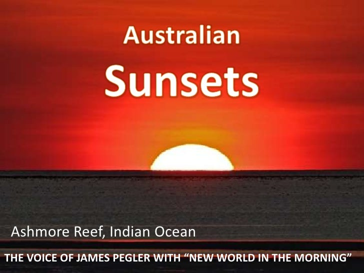 "Australian<br />Sunsets<br />Ashmore Reef, Indian Ocean<br />THE VOICE OF JAMES PEGLER WITH ""NEW WORLD IN THE MORNING""<br />"
