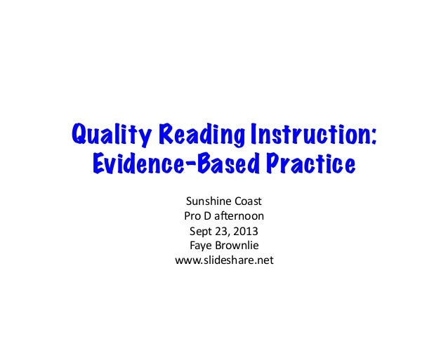 Quality Reading Instruction: Evidence-Based Practice Sunshine	   Coast	    Pro	   D	   a0ernoon	    Sept	   23,	   2013	  ...